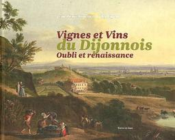 Vignes et vins du Dijonnois : oubli et renaissance / ouvrage collectif sous la direction de Jean-Pierre Garcia et Jacky Rigaux |