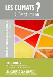 Les climats c'est quoi ? : 1247 climats façonnent les paysages du vignoble de Bourgogne : Les climats candidats ! au patrimoine mondial de l'Unesco : [exposition, Musée de Nuits-Saint-Georges, 2013] / commissariat, Laurence Joignerez, ... |