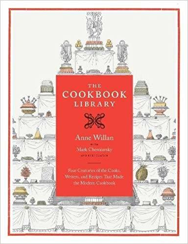 The cookbook library : Four centuries of the cooks, writers and recipes that made the modern cookbook / Anne Willan, Mark Cherniavsky | Willan, Anne. Auteur