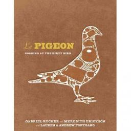 Le Pigeon : cooking at the dirty bird / Gabriel Rucker, Meredith Erickson, Lauren et Andrew Fortgang | Rucker, Gabriel. Auteur