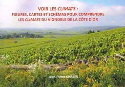 Voir les climats : figures, cartes et schémas pour comprendre les climats du vignoble de la Côte-d'Or / Jean-Pierre Chabin | Chabin, Jean-Pierre