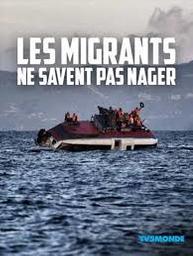 Les migrants ne savent pas nager   Mari, Jean-Paul (1950-....). Metteur en scène ou réalisateur