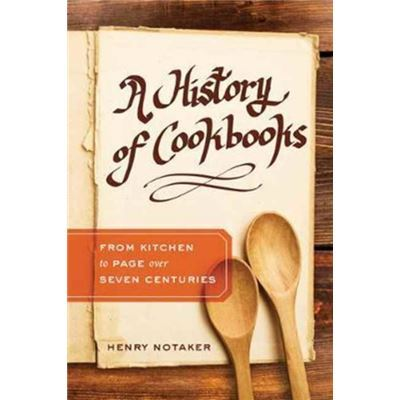 A history of cookbooks : from kitchen to page over seven centuries / Henry Notaker | Notaker, Henry. Auteur