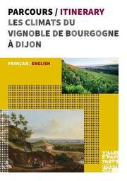 Parcours / Itinerary : les climats du vignoble de Bourgogne à Dijon : français / english / Villes & pays d'art & d'histoire |