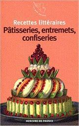 Pâtisseries, entremets, confiseries / textes réunis et présentés par Arnaud Malgorn |