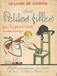 Le Livre de cuisine des petites filles par la Grand'mère, recettes sans feu / [Josy Ambroise-Thomas] | Ambroise-Thomas, Josy